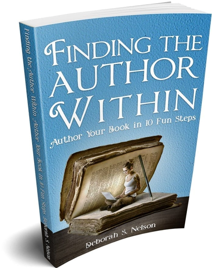 Finding the Author Within: Author Your Book in 10 Fun Steps by Deborah S. Nelson